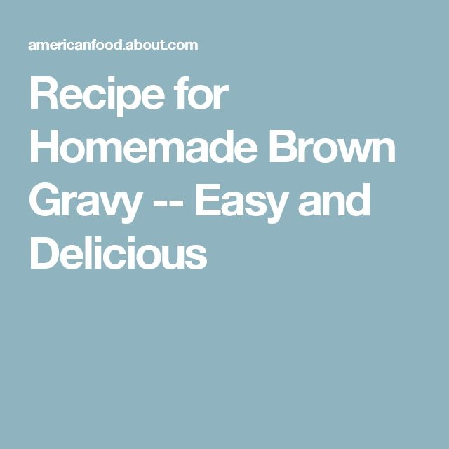 Recipe for Homemade Brown Gravy -- Easy and Delicious