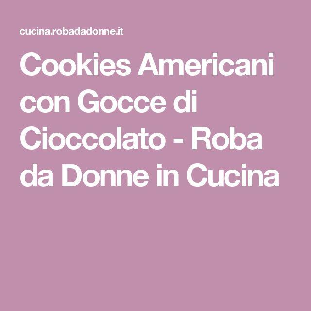 Cookies Americani con Gocce di Cioccolato - Roba da Donne in Cucina