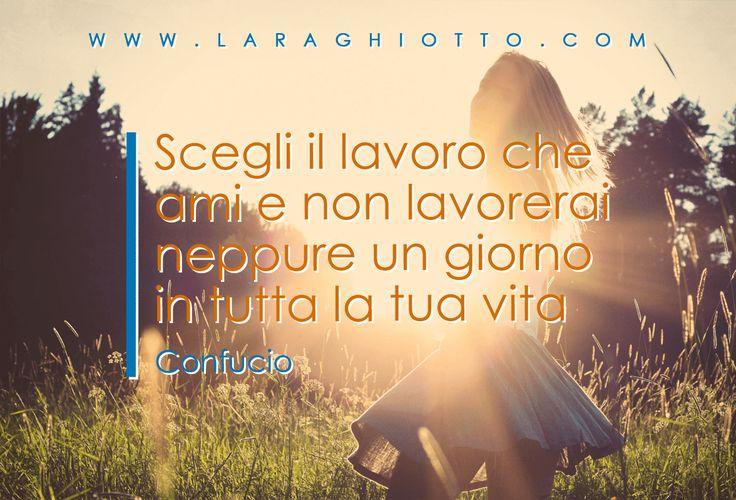 #ispirazione, #motivazione, #Lara_Ghiotto, #Business_del_Cuore, #lavoro, #Confucio
