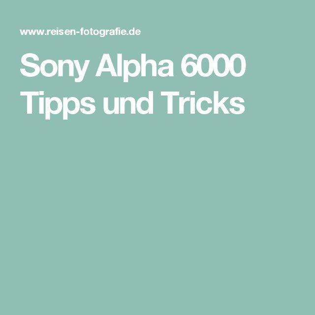 Sony Alpha 6000 Tipps und Tricks