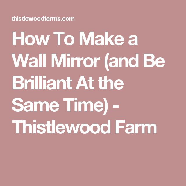 How To Make a Wall Mirror (and Be Brilliant At the Same Time) - Thistlewood Farm