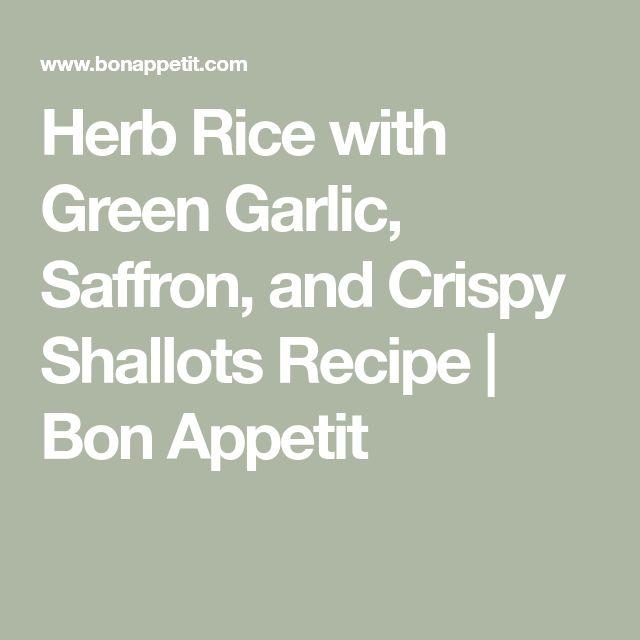 Herb Rice with Green Garlic, Saffron, and Crispy Shallots Recipe | Bon Appetit