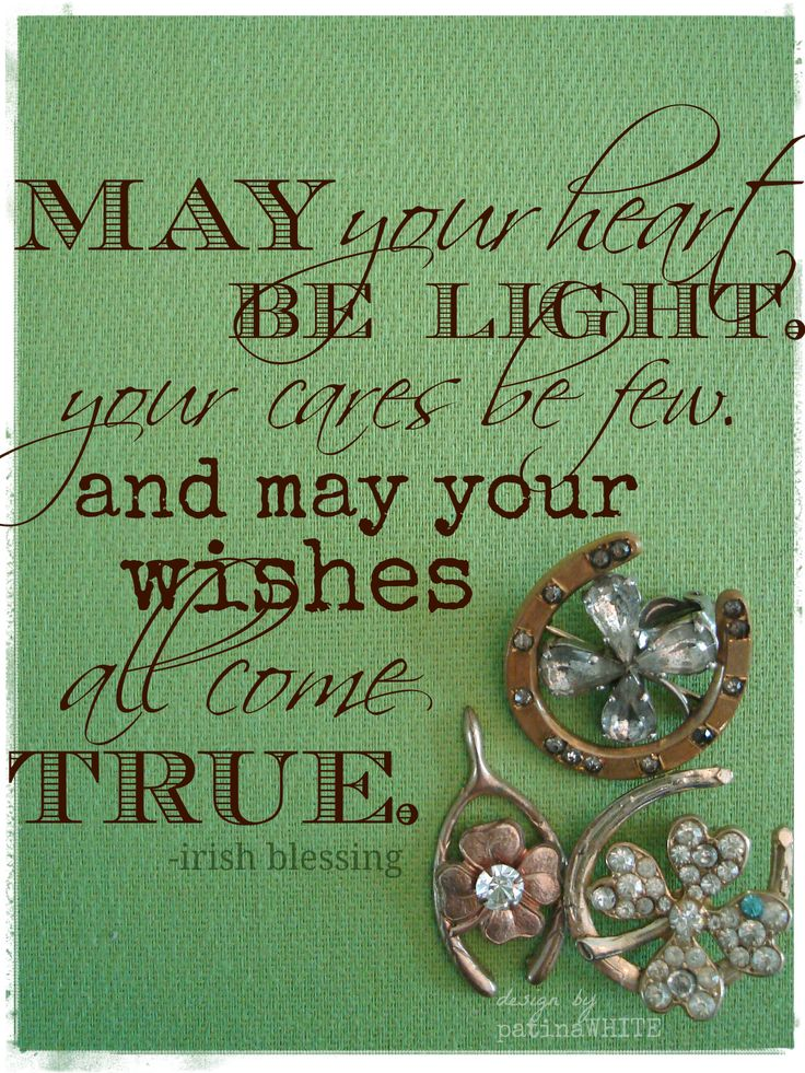 """""""May your heart be light, your cares be few and may your wishes all come true."""""""