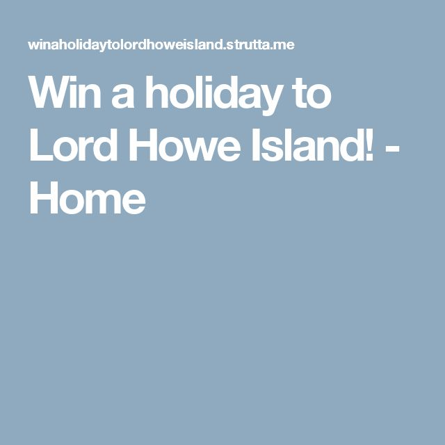 Win a holiday to Lord Howe Island! - Home