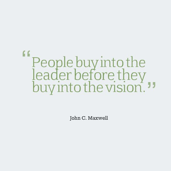 """People buy into the leader before they buy into the vision.""- John C. Maxwell #leadership #quote http://www.insperity.com/blog/?insperity_topic=leadership-and-management&keywords=&paged=1?utm_source=pinterest&utm_medium=post&utm_campaign=outreach&PID=SocialMedia"