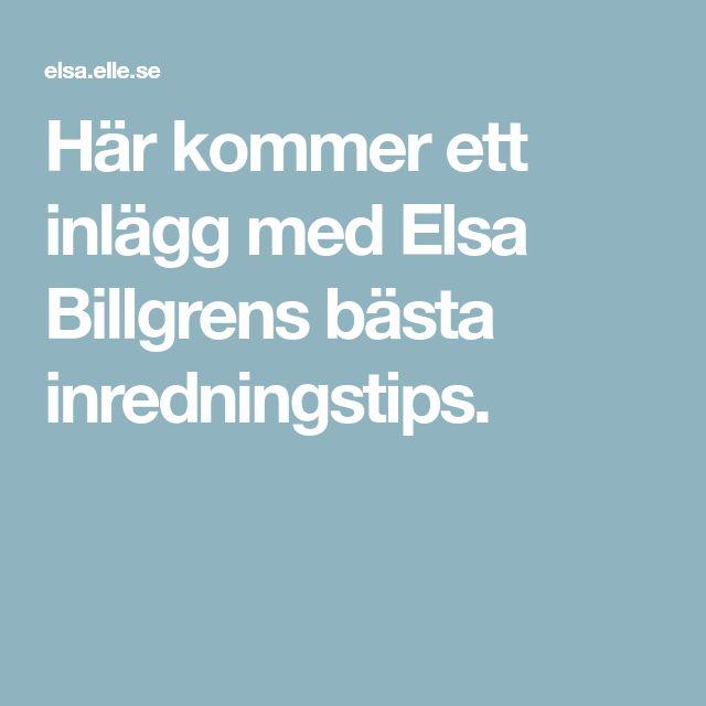 Här kommer ett inlägg med Elsa Billgrens bästa inredningstips.