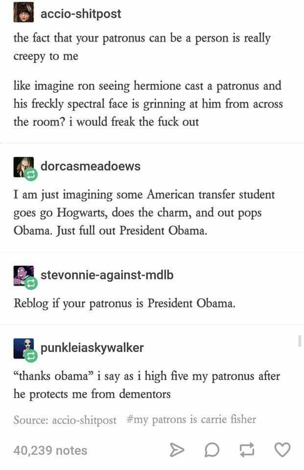 Okay everyone, my new Patronus is President Obama...actually, no wait, Jon Stewart. My patronus is Jon Stewart.