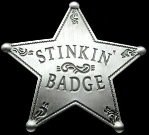 "Stinkin' Badge - Look, the Mexican guys in The Treasure of the Sierra Madre and Blazing Saddles told us ""We don't need no stinkin' badges!"" but that doesn't mean you don't!"