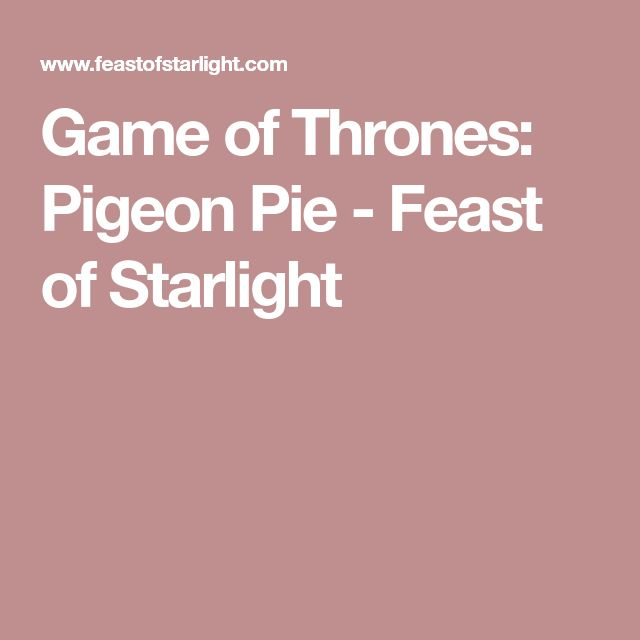 Game of Thrones: Pigeon Pie - Feast of Starlight