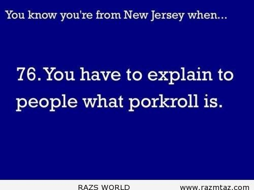 YOU KNOW YOU'RE FROM NEW JERSEY WHEN ... - http://www.razmtaz.com/know-youre-new-jersey/