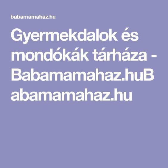 Gyermekdalok és mondókák tárháza - Babamamahaz.huBabamamahaz.hu