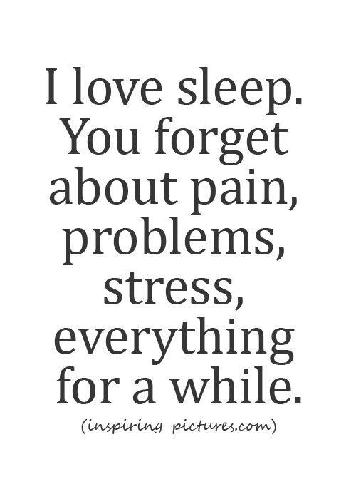 Love Quotes For Him Sleeping : sleep sigh sleep nights sleep sleep escape i love sleep pain wakes ...