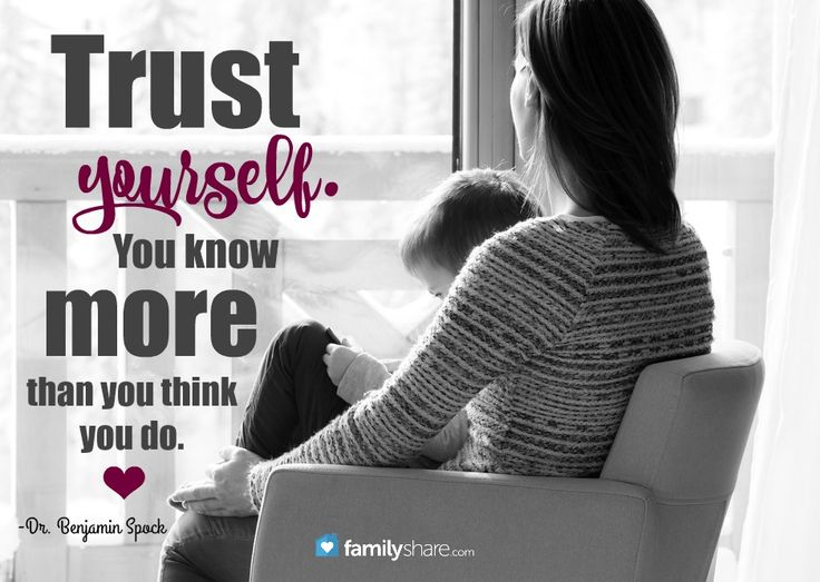 """""""Trust yourself. You know more than you think you do."""" -Dr. Benjamin Spock."""
