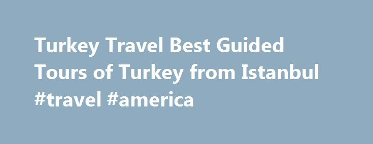 Turkey Travel Best Guided Tours of Turkey from Istanbul #travel #america http://travels.remmont.com/turkey-travel-best-guided-tours-of-turkey-from-istanbul-travel-america/  #turkey travel # 7 DAYS TURKEY TOUR Turkey Tour Destinations The queen of the cities. Some ancient cities are the sum of their monuments. But others, suach as Istanbul, factor a lot more into the equation. In the former Byzantine... Read moreThe post Turkey Travel Best Guided Tours of Turkey from Istanbul #travel #america…