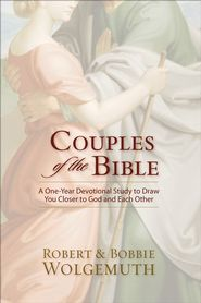Couples of the Bible: A One-Year Devotional Study of Couples in Scripture  -              By: Robert Wolgemuth, Bobbie Wolgemuth