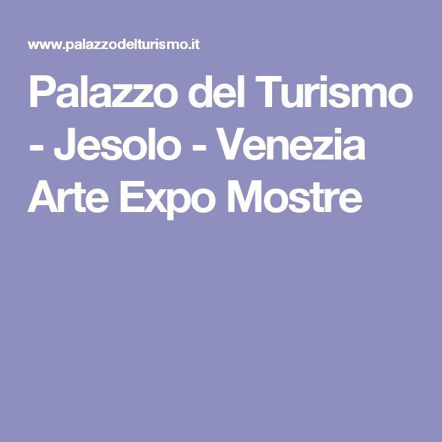Palazzo del Turismo - Jesolo - Venezia Arte Expo Mostre