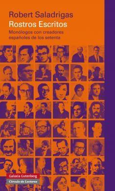 Rostros escritos : monólogos con creadores españoles de los setenta / Robert Saladrigas