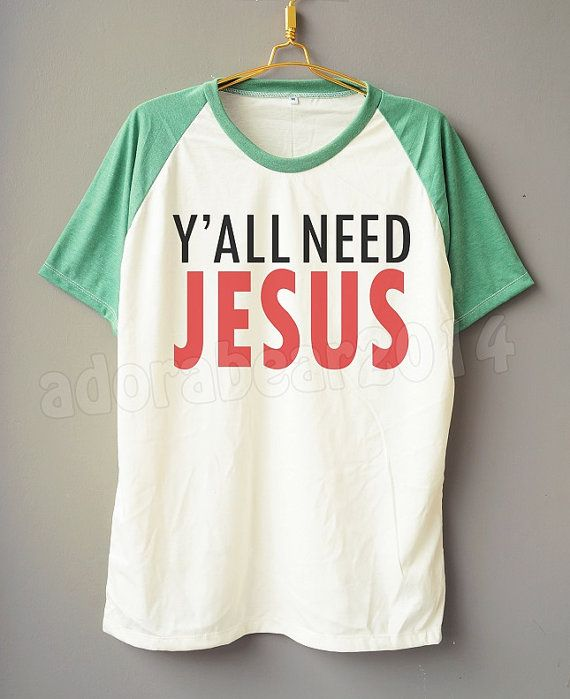 Hey, I found this really awesome Etsy listing at https://www.etsy.com/listing/198866791/yall-need-jesus-t-shirt-funny-t-shirt