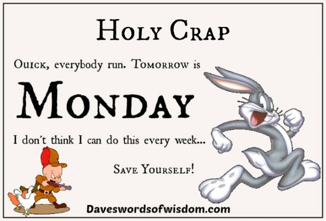 Daveswordsofwisdom.com: Run, Tomorrow Is Monday.