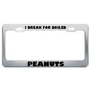 i break for boiled peanuts funny humor metal license plate frame tag holder