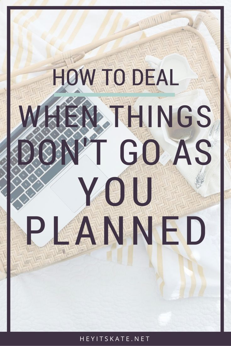 Hey, It's Kate: How To Deal When Things Don't Go As You Planned   Sometimes things don't work out as we expected, and that's okay. Here's how to deal when things don't go as planned.