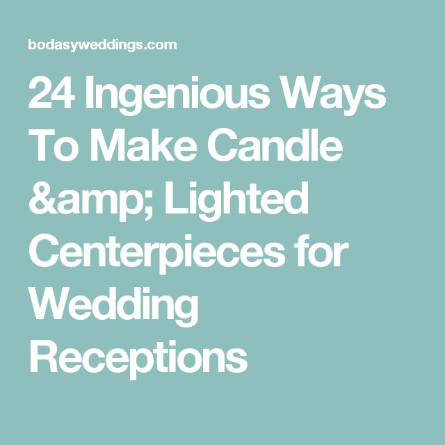 24 Ingenious Ways To Make Candle & Lighted Centerpieces for Wedding Receptions