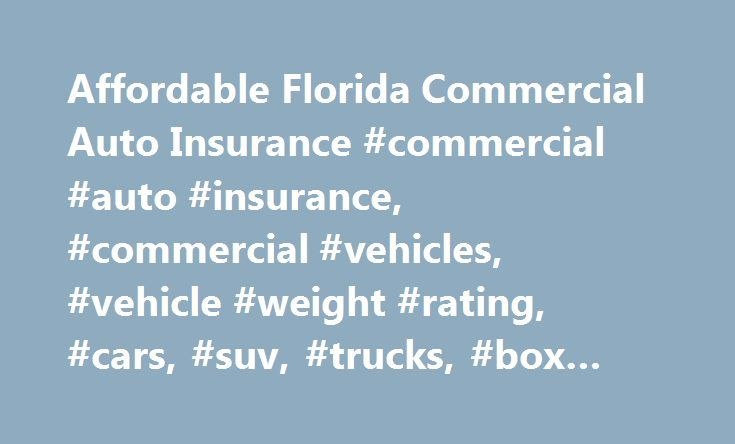 Affordable Florida Commercial Auto Insurance #commercial #auto #insurance, #commercial #vehicles, #vehicle #weight #rating, #cars, #suv, #trucks, #box #trucks, #classifications http://albuquerque.remmont.com/affordable-florida-commercial-auto-insurance-commercial-auto-insurance-commercial-vehicles-vehicle-weight-rating-cars-suv-trucks-box-trucks-classifications/  # Commercial Auto Insurance What is commercial auto insurance? Like your personal auto insurance, commercial auto insurance is…
