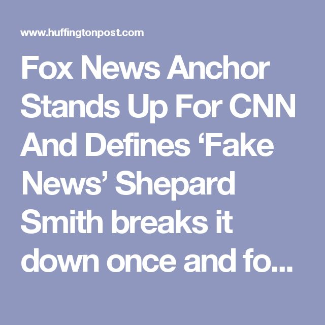 Fox News Anchor Stands Up For CNN And Defines 'Fake News' Shepard Smith breaks it down once and for all.