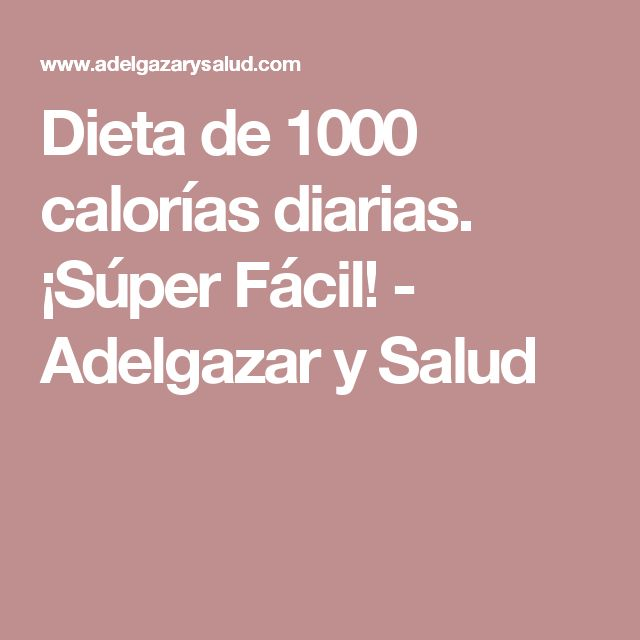 Dieta de 1000 calorías diarias. ¡Súper Fácil! - Adelgazar y Salud