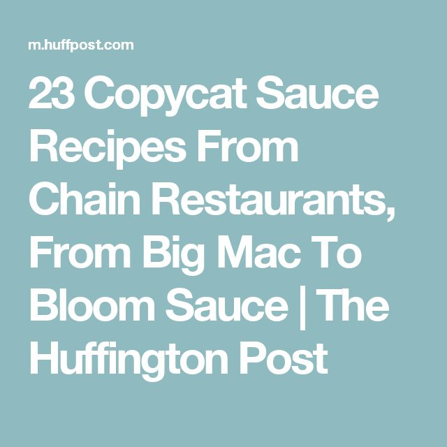 23 Copycat Sauce Recipes From Chain Restaurants, From Big Mac To Bloom Sauce | The Huffington Post