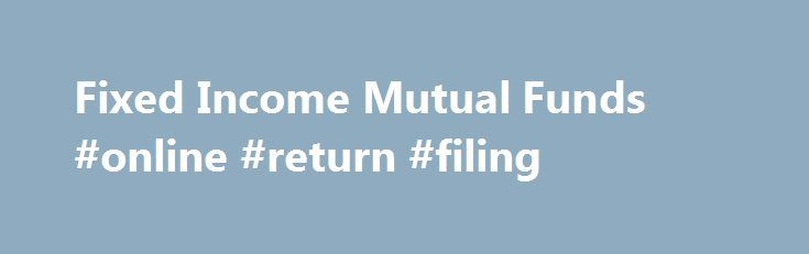 Fixed Income Mutual Funds #online #return #filing http://income.nef2.com/fixed-income-mutual-funds-online-return-filing/  #fixed income mutual funds # Fixed Income Warning: Misuse of Transamerica name in fraud schemes. Read more. Insurance products and services are offered or issued by Transamerica Life Insurance Company 1. Cedar Rapids, IA; Transamerica Financial Life Insurance Company, Harrison, NY (licensed in New York); Transamerica Advisors Life Insurance Company, Little Rock, AR…