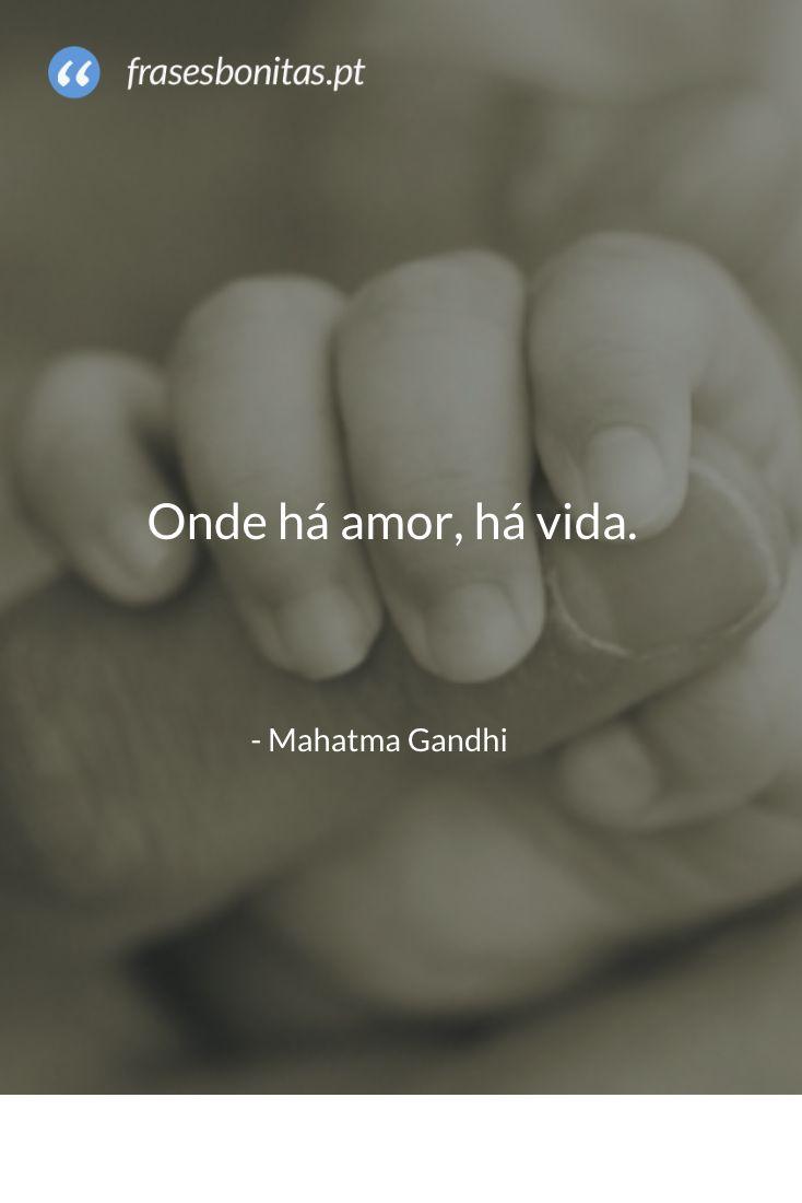 Onde há #amor, há #vida - Mahatma Gandhi