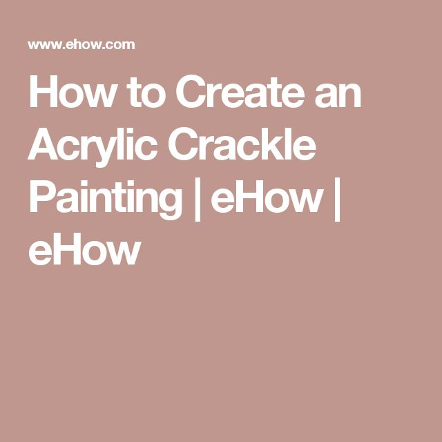 How to Create an Acrylic Crackle Painting   eHow   eHow