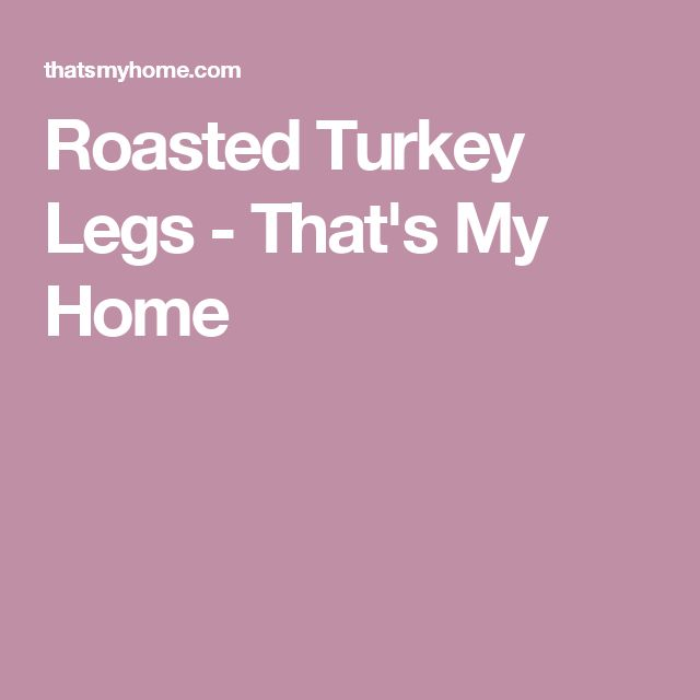 Roasted Turkey Legs - That's My Home