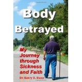 Body Betrayed: My Journey through Sickness and Faith (Paperback)By Dr. Kerry R. Bunn Sr.