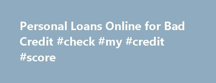 Personal Loans Online for Bad Credit #check #my #credit #score http://credit.remmont.com/personal-loans-online-for-bad-credit-check-my-credit-score/  #borrow money with bad credit # Personal Loans for Consumers with All Credit Scores Financial problems don't belong to something Read More...The post Personal Loans Online for Bad Credit #check #my #credit #score appeared first on Credit.