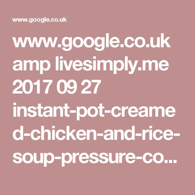 www.google.co.uk amp livesimply.me 2017 09 27 instant-pot-creamed-chicken-and-rice-soup-pressure-cooker-recipe amp
