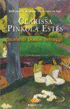 """Storie di donne selvagge - Clarissa Pinkola-Estes - """"...sicchè ho potuto parlarvi del dono di una storia, e pertanto voi pure sarete spinti a offrire il dono delle vostre storie ad altri che vi stanno a cuore."""""""