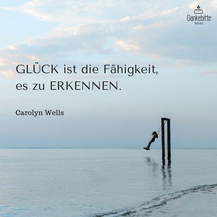 #Glück ist die #Fähigkeit, es zu erkennen... Carolyn #Wells... #Dankebitte #Sprüche #Gedanken #Weisheiten #Zitate