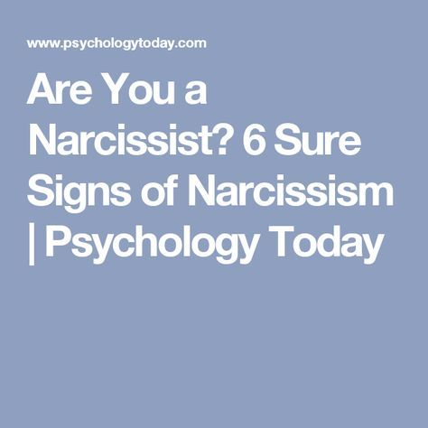 Are You a Narcissist? 6 Sure Signs of Narcissism | Psychology Today