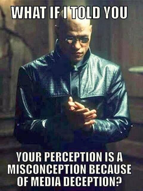 What  if I told you your perception  is a misconception because of media deception ?    Illuminati,   Laurence Fishburne as Morpheus in The Matrix Reloaded. Laurence Fishburne (July 30, 1961 - ) as Morpheus