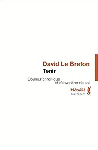 Tenir - Douleur chronique et réinvention de soi - David Le breton