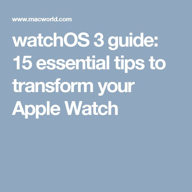 watchOS 3 guide: 15 essential tips to transform your Apple Watch
