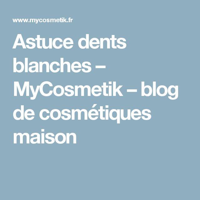Astuce dents blanches – MyCosmetik – blog de cosmétiques maison