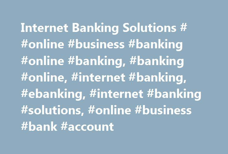 Internet Banking Solutions # #online #business #banking #online #banking, #banking #online, #internet #banking, #ebanking, #internet #banking #solutions, #online #business #bank #account http://fiji.remmont.com/internet-banking-solutions-online-business-banking-online-banking-banking-online-internet-banking-ebanking-internet-banking-solutions-online-business-bank-account/  # Internet Banking Solutions Process incoming payments more quickly with our online solutions. Pre-authorized debits in…