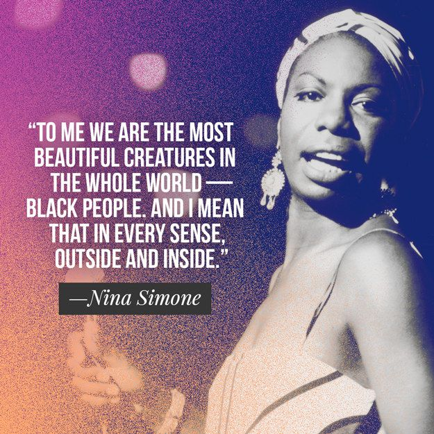 Nina Simone on black people. | 28 Powerfully Inspiring Quotes To Remind Every Girl And Woman To Keep On Fighting