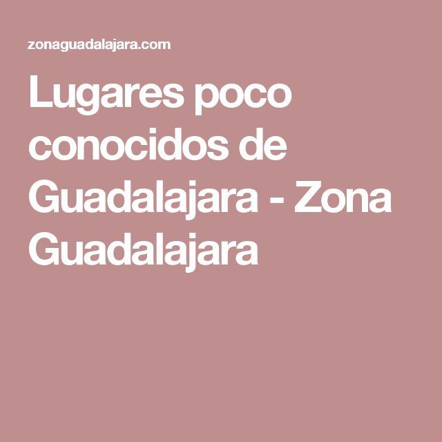 Lugares poco conocidos de Guadalajara - Zona Guadalajara