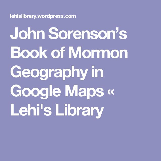 John Sorenson's Book of Mormon Geography in Google Maps « Lehi's Library