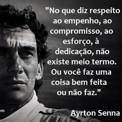 <p></p><p>No que diz respeito ao empenho, compromisso, ao esforço, à dedicação, não existe meio termo. Ou você faz uma coisa bem feita ou não faz. (Ayrton Senna)</p>