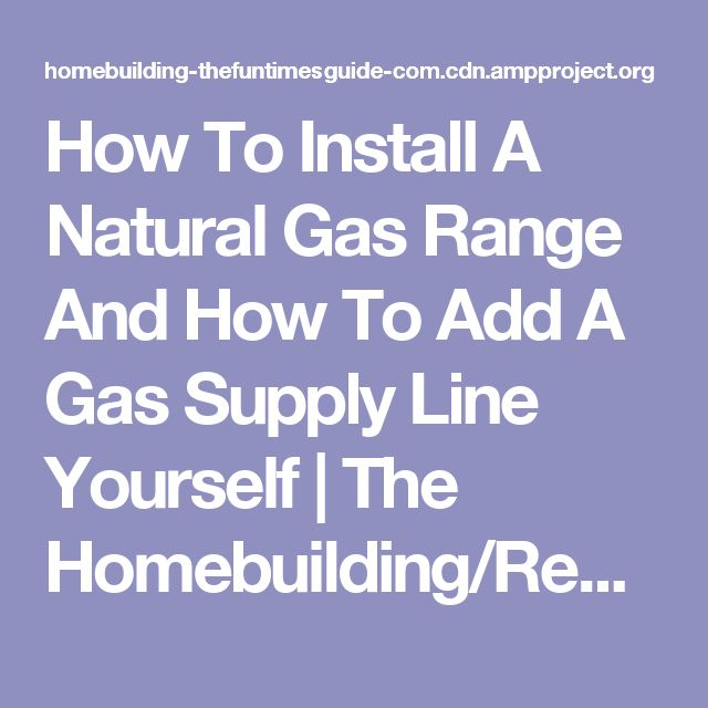 How To Install A Natural Gas Range And How To Add A Gas Supply Line Yourself | The Homebuilding/Remodel Guide